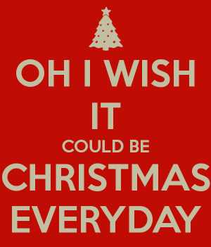 oh-i-wish-it-could-be-christmas-everyday